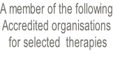 A member of the following Accredited organisations  for selected  therapies
